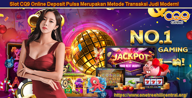 Slot CQ9 Online Deposit Pulsa Merupakan Metode Transaksi Judi Modern!